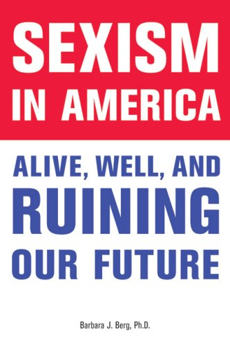 Sexism in America: Alive, Well, and Ruining Our Future 9781556527760