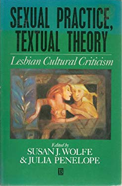 Sexual Practice/Textual Theory: Lesbian Cultural Criticism 9781557861016