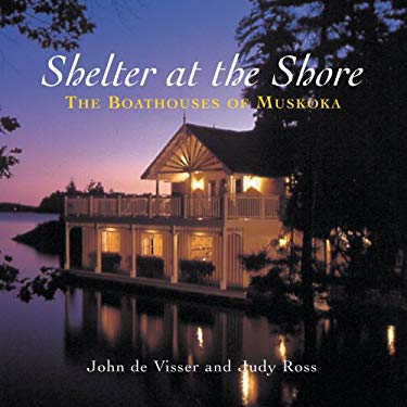 Shelter at the Shore: The Boathouses of Muskoka 9781550464993
