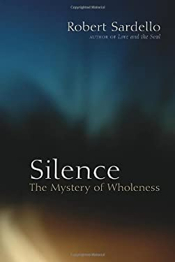 Silence: The Mystery of Wholeness 9781556437939