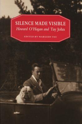 Silence Made Visible: Howard O'Hagan and Tay John 9781550221671