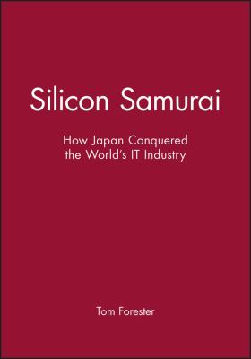 Silicon Samurai: How Japan Conquered the World's It Industry 9781557862921