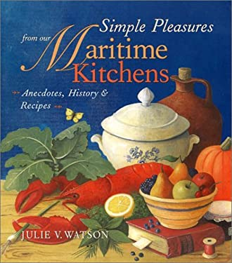 Simple Pleasures from Our Maritime Kitchens: Anecdotes, History, and Recipes 9781551924618