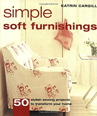 Simple Soft Furnishings: 50 Stylish Sewing Projects to Transform Your Home 9781554070183