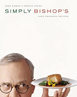Simply Bishop's: Easy Seasonal Recipes 9781553653882