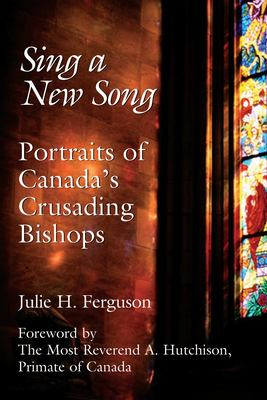Sing a New Song: Portraits of Canada's Crusading Bishops 9781550026092