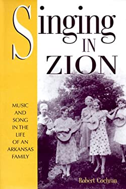 Singing in Zion: Music and Song in the Life of an Arkansas Family 9781557285478