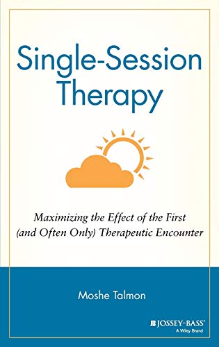 Single Session Therapy: Maximizing the Effect of the First (and Often Only) Therapeutic Encounter 9781555422608