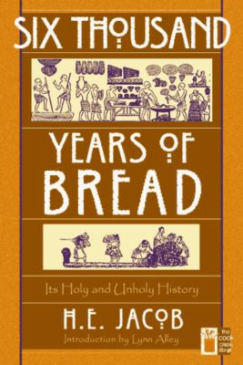 Six Thousand Years of Bread: Its Holy and Unholy History 9781558215757