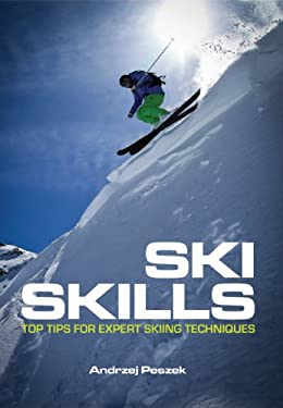 Ski Skills: Top Tips for Expert Skiing Techniques 9781554079230
