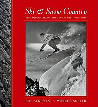 Ski & Snow Country: The Golden Years of Skiing in the West, 1930s-1950s 9781558685383