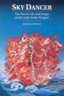 Sky Dancer: The Secret Life & Songs of the Lady Yeshe Tsogyel 9781559390651