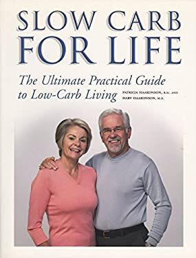 Slow Carb for Life: The Ultimate Practical Guide to Low-Carb Living 9781550226805