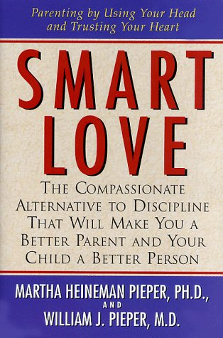Smart Love: The Compassionate Alternative to Discipline That Will Make You a Better Parent and Your Child a Better Person 9781558321427
