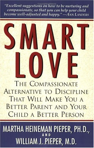 Smart Love: The Compassionate Alternative to Discipline That Will Make You a Better Parent and Your Child a Better Person 9781558321823