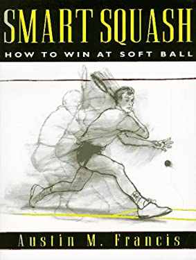 Smart Squash: How to Win at Soft Ball 9781558213418