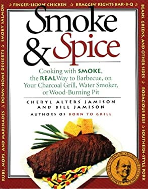 Smoke & Spice: Cooking with Smoke, the Real Way to Barbecue, on Your Charcoal Grill, Water Smoker, or Wood-Burning Pit 9781558320611