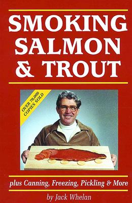 Smoking Salmon & Trout: Plus Canning, Freezing, Pickling & More 9781550173024