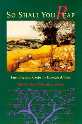 So Shall You Reap: Farming and Crops in Human Affairs 9781559633093