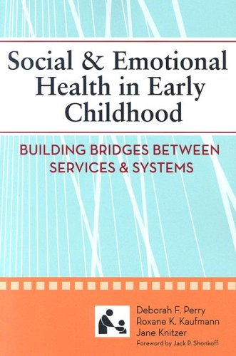 Social & Emotional Health in Early Childhood: Building Bridges Between Services & Systems 9781557667823