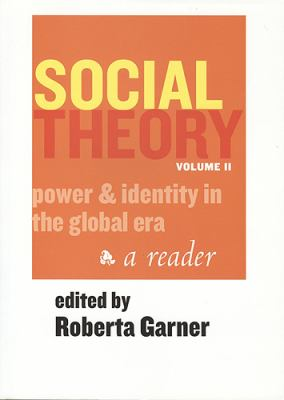 Social Theory Volume II (1st Ed.): Power and Identity in the Global Era 9781551116648