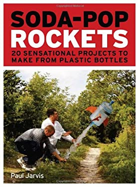 Soda-Pop Rockets: 20 Sensational Projects to Make from Plastic Bottles 9781556529603