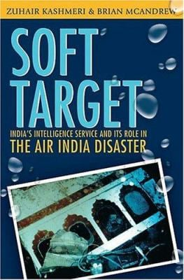Soft Target: The Real Story Behind the Air India Disaster - Second Edition 9781550289046