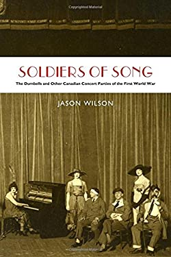 Soldiers of Song: The Dumbells and Other Canadian Concert Parties of the First World War 9781554588442