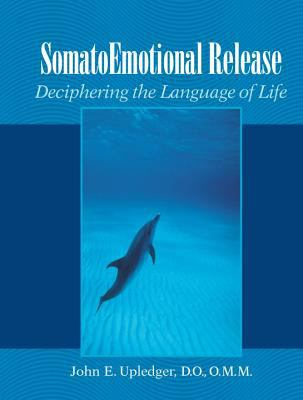 Somatoemotional Release: Deciphering the Language of Life 9781556434129