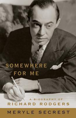 Somewhere for Me - A Biography of Richard Rodgers 9781557835819