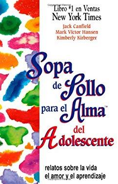Sopa de Pollo Para El Alma del Adolescente: Relatos Sobre La Vida El Amor y El Aprendizaje 9781558747326