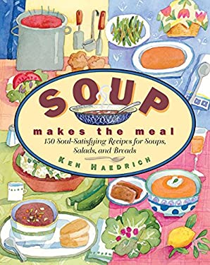 Soup Makes the Meal: 150 Soul-Satisfying Recipes for Soups, Salads, and Breads 9781558321861