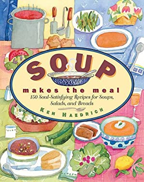 Soup Makes the Meal: 150 Soul-Satisfying Recipes for Soups, Salads and Breads 9781558321878