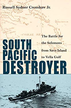 South Pacific Destroyer: The Battle for the Solomons from Savo Island to the Vella Gulf