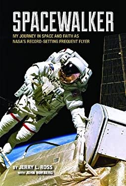Spacewalker: My Journey in Space and Faith as NASA's Record-Setting Frequent Flyer 9781557536310