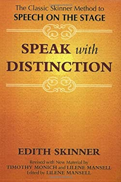 Speak with Distinction: The Classic Skinner Method to Speech on the Stage 9781557830470