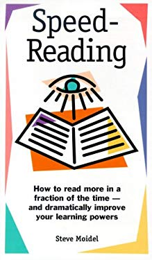 Speed Reading: How to Read More in a Fraction of the Time--And Dramatically Improve Your Learning Powers 9781559774901