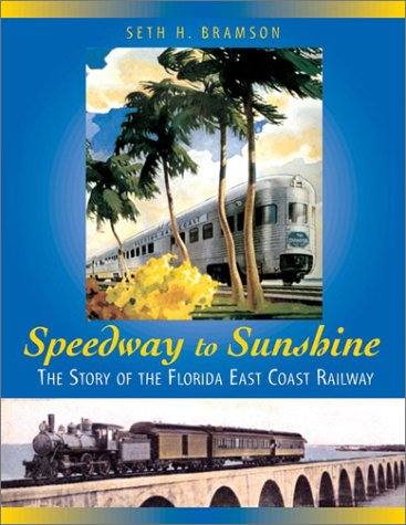 Speedway to Sunshine: The Story of the Florida East Coast Railway 9781550463583