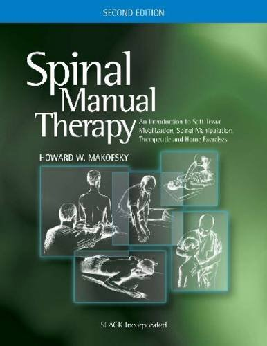 Spinal Manual Therapy: An Introduction to Soft Tissue Mobilization, Spinal Manipulation, Therapeutic and Home Exercises 9781556428821