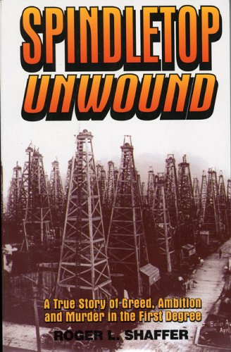 Spindletop Unwound: A True Story of Greed, Ambition and Murder in the First Degree 9781556225505