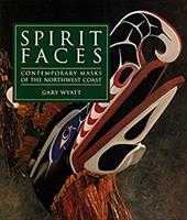 Spirit Faces: Contemporary Masks of the Northwest Coast 6831426