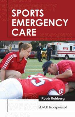 Sports Emergency Care: A Team Approach 9781556427985