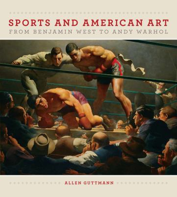 Sports and American Art from Benjamin West to Andy Warhol 9781558498747