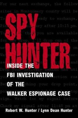Spy Hunter: Inside the FBI Investigation of the Walker Espionage Case 9781557503497