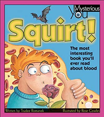 Squirt!: The Most Interesting Book You'll Ever Read about Blood