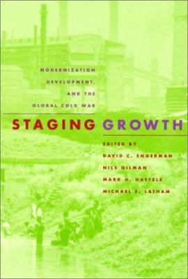 Staging Growth: Modernization, Development, and the Global Cold War 9781558493698