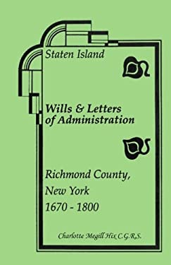Staten Island Wills and Letters of Administration, Richmond County, New York, 1670-1800 9781556138119