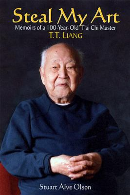Steal My Art: The Life and Times of T'Ai Chi Master, T.T. Liang 9781556434167