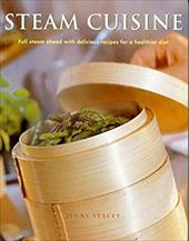 Steam Cuisine: Full Steam Ahead with 100 Delicious Recipes f