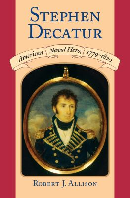 Stephen Decatur: American Naval Hero, 1779-1820 9781558495838